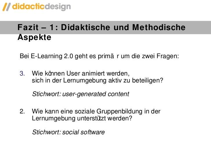 Fazit – 1: Didaktische und Methodische Aspekte <ul><li>Bei E-Learning 2.0 geht es primär um die zwei Fragen: </li></ul><ul...