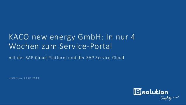 KACO new energy GmbH: In nur 4 Wochen zum Service-Portal mit der SAP Cloud Platform und der SAP Service Cloud Heilbronn, 2...