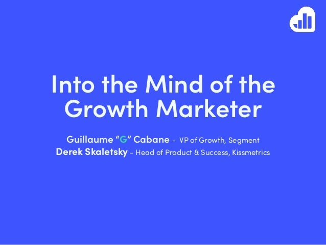 """Into the Mind of the Growth Marketer Guillaume """"G"""" Cabane - VP of Growth, Segment Derek Skaletsky - Head of Product & Succ..."""