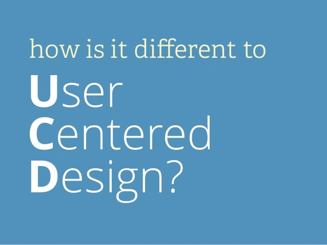 how is it different to User Centered Design?