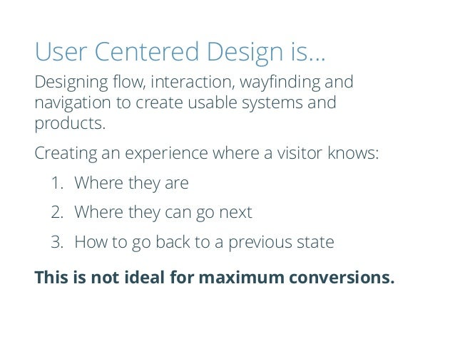 User Centered Design is… Designing flow, interaction, wayfinding and navigation to create usable systems and products. Creat...