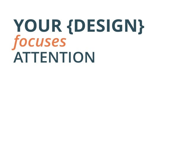 YOUR {DESIGN} focuses ATTENTION