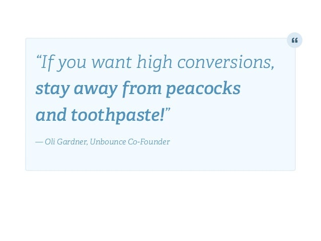 """If you want high conversions, stay away from peacocks and toothpaste!""