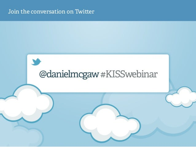 @danielmcgaw#KISSwebinar Join the conversation on Twi er