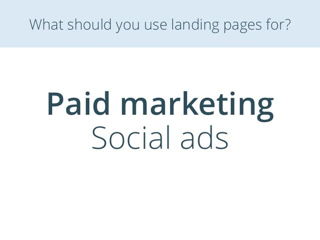 Paid marketing Social ads What should you use landing pages for?