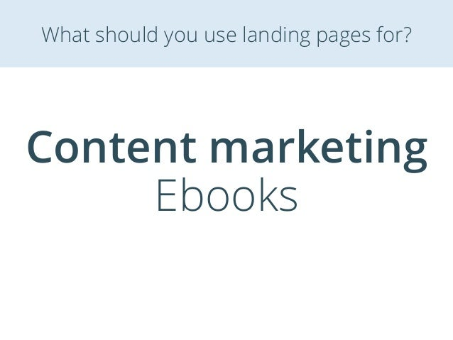 Content marketing Ebooks What should you use landing pages for?