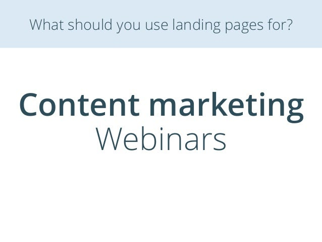 Content marketing Webinars What should you use landing pages for?