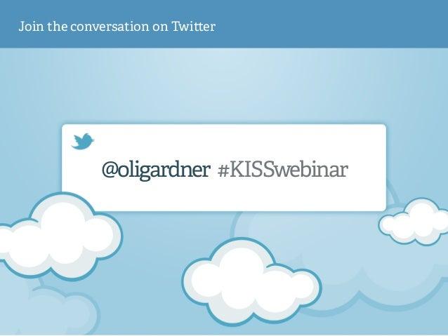 @oligardner #KISSwebinar Join the conversation on Twi er