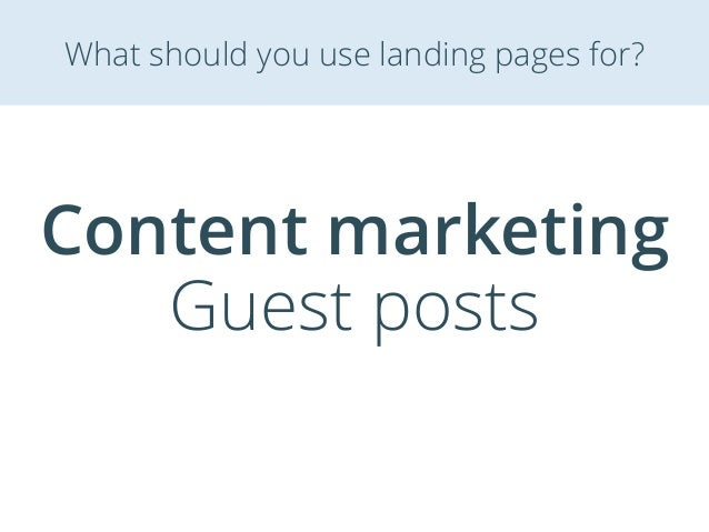 Content marketing Guest posts What should you use landing pages for?