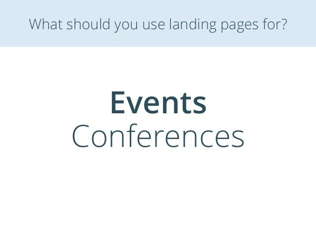Events Conferences What should you use landing pages for?