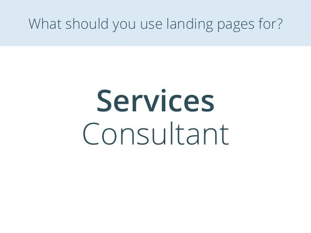 Services Consultant What should you use landing pages for?