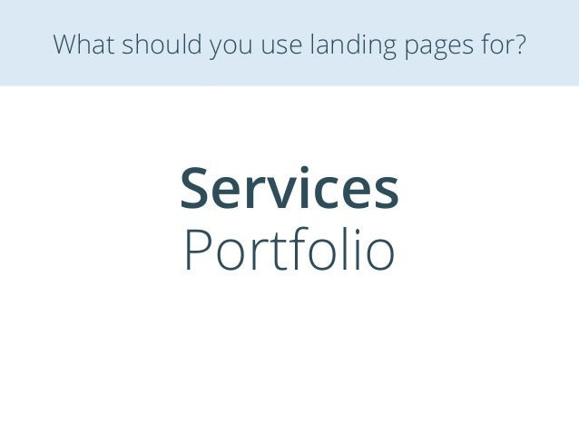 Services Portfolio What should you use landing pages for?