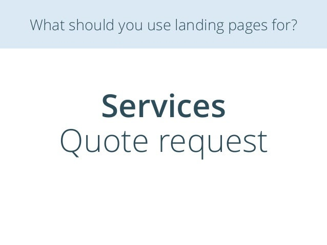 Services Quote request What should you use landing pages for?