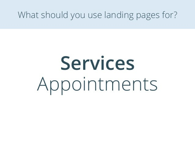 Services Appointments What should you use landing pages for?
