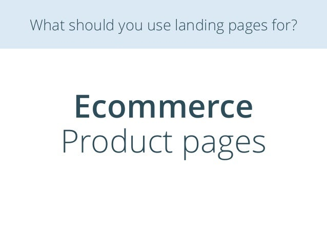 Ecommerce Product pages What should you use landing pages for?