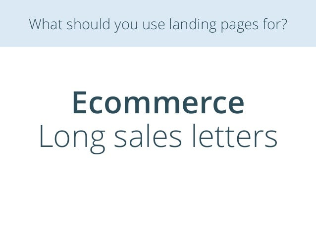 Ecommerce Long sales letters What should you use landing pages for?