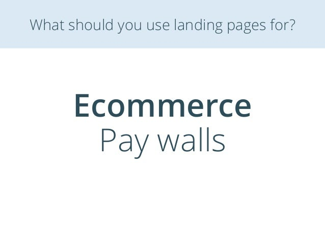 Ecommerce Pay walls What should you use landing pages for?