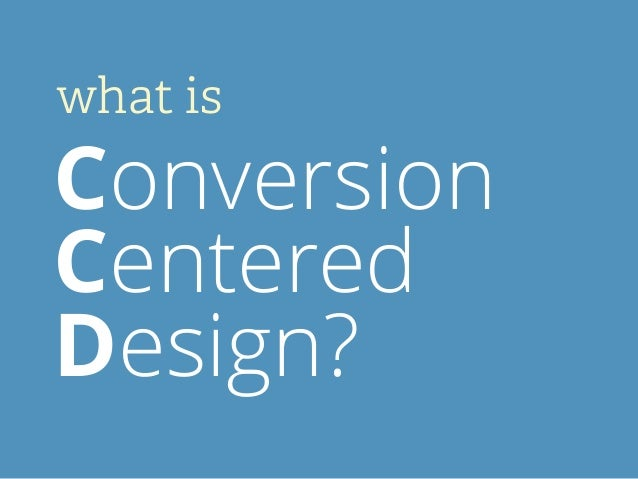 what is Conversion Centered Design?