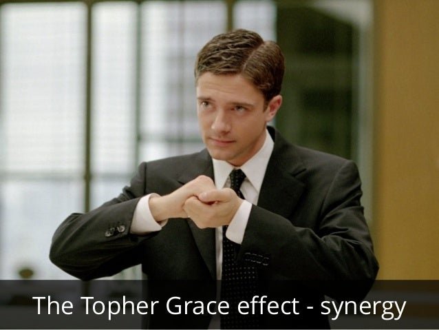 The Topher Grace effect - synergy