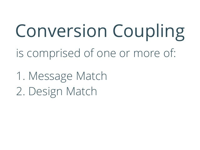 Conversion Coupling is comprised of one or more of: 1. Message Match 2. Design Match