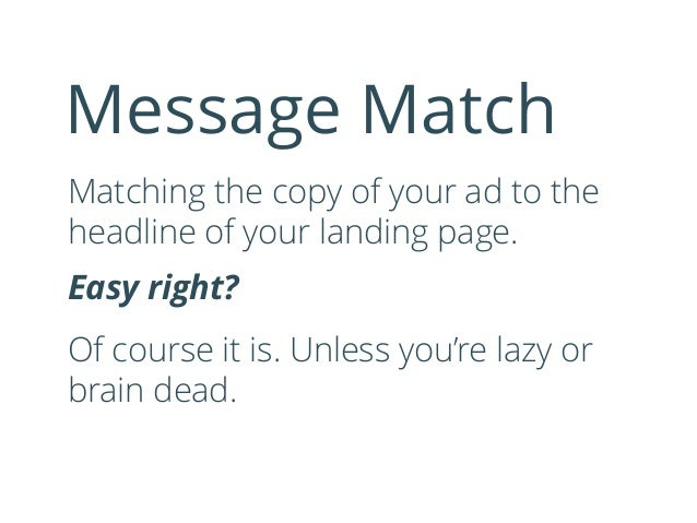 Matching the copy of your ad to the headline of your landing page. Easy right? Of course it is. Unless you're lazy or brai...