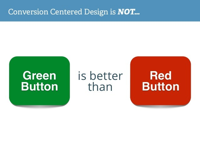 is better than Red Button Green Button Conversion Centered Design is NOT…