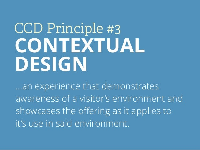 CCD Principle #3 CONTEXTUAL DESIGN …an experience that demonstrates awareness of a visitor's environment and showcases the...