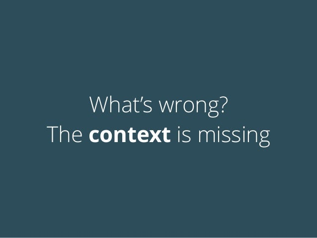 What's wrong? The context is missing