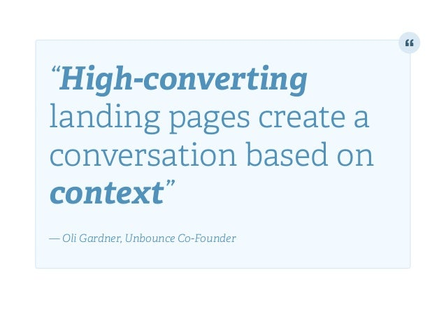 """High-converting landing pages create a conversation based on context""! ! — Oli Gardner, Unbounce Co-Founder"