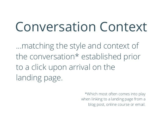 …matching the style and context of the conversation* established prior to a click upon arrival on the landing page. Conver...