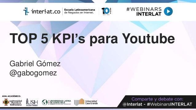 TOP 5 KPI's para Youtube Gabriel Gómez @gabogomez