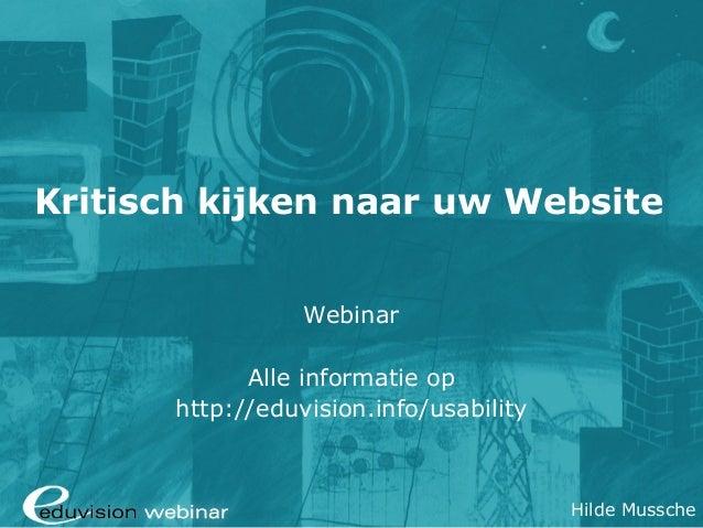 Kritisch kijken naar uw Website                 Webinar            Alle informatie op      http://eduvision.info/usability...