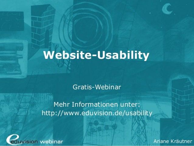 Ariane Kräutner Website-Usability Gratis-Webinar Mehr Informationen unter: http://www.eduvision.de/usability