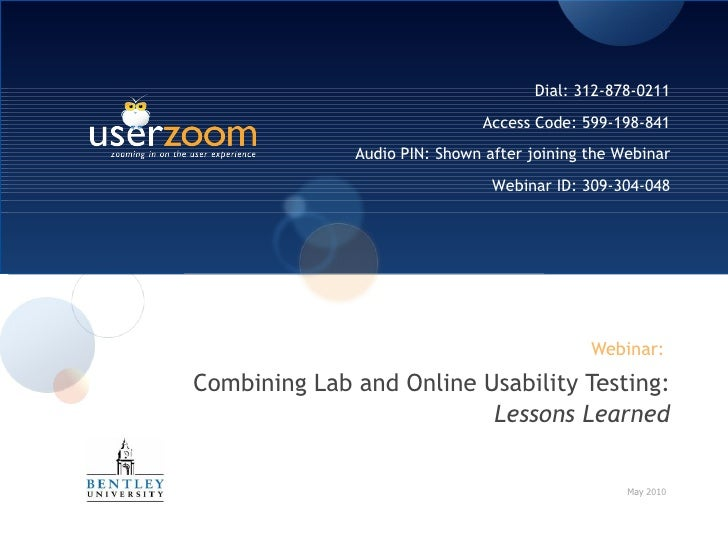 Webinar:  Combining Lab and Online Usability Testing:  Lessons Learned May 2010 Dial: 312-878-0211 Access Code: 599-198-84...