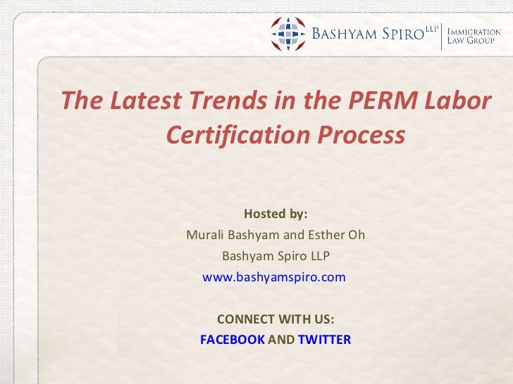<ul><li>The Latest Trends in the PERM Labor Certification Process </li></ul><ul><li>Hosted by: </li></ul><ul><li>Murali Ba...
