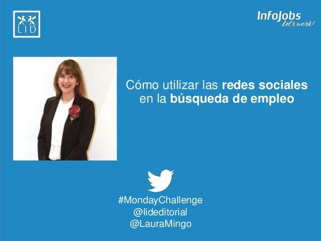 1 Cómo utilizar las redes sociales en la búsqueda de empleo #MondayChallenge @lideditorial @LauraMingo