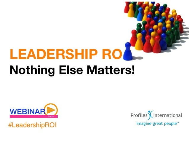 LEADERSHIP RONothing Else Matters!#LeadershipROI