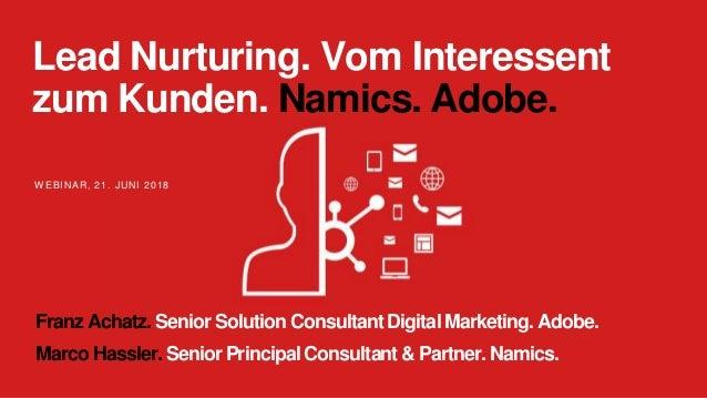 WEBINAR, 21. JUNI 2018 Lead Nurturing. Vom Interessent zum Kunden. Namics. Adobe. Franz Achatz. Senior Solution Consultant...