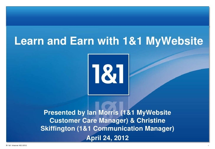 Learn and Earn with 1&1 MyWebsite                          Presented by Ian Morris (1&1 MyWebsite                         ...