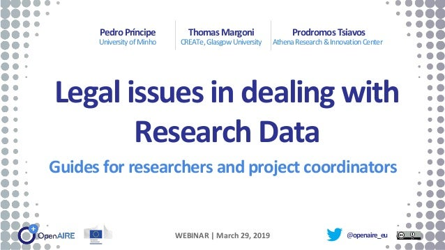 Legal issues in dealing with Research Data Guides for researchers and project coordinators PedroPríncipe UniversityofMinho...