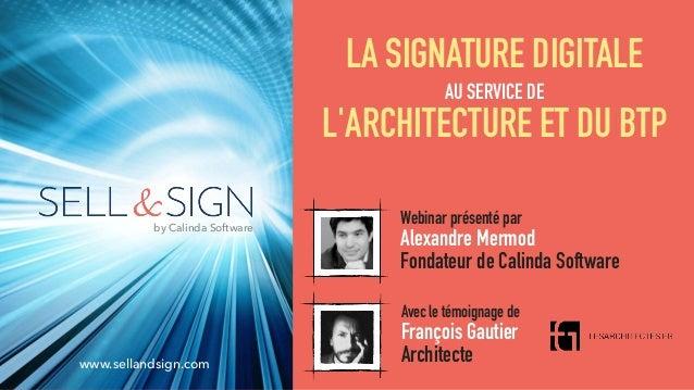 LA SIGNATURE DIGITALE AU SERVICE DE L'ARCHITECTURE ET DU BTP Webinar présenté par Alexandre Mermod Fondateur de Calinda So...