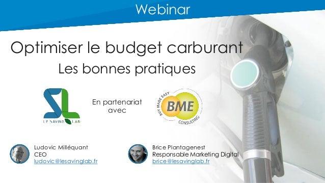 Optimiser le budget carburant Les bonnes pratiques Webinar Ludovic Milléquant CEO ludovic@lesavinglab.fr Brice Plantagenes...