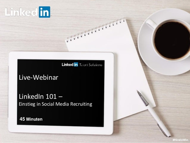 Live-Webinar LinkedIn 101 – Einstieg in Social Media Recruiting #HiretoWin 45 Minuten