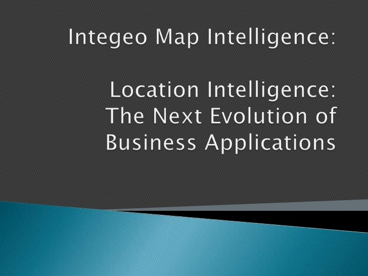 Integeo Map Intelligence: Location Intelligence: The Next Evolution of Business Applications<br />