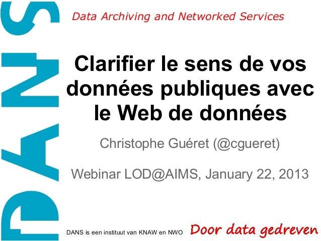 Data Archiving and Networked Services Clarifier le sens de vosdonnées publiques avec   le Web de données          Christop...