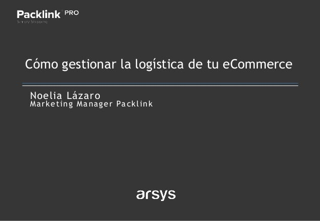 Noelia Lázaro Marketing Manager Packlink Cómo gestionar la logística de tu eCommerce