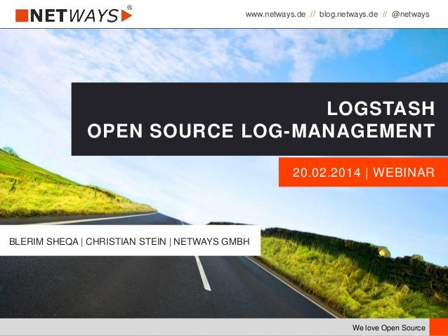 www.netways.de // blog.netways.de // @netways We love Open Source 20.02.2014 | WEBINAR LOGSTASH OPEN SOURCE LOG-MANAGEMENT...