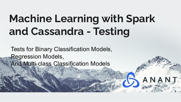 Machine Learning with Spark and Cassandra - Testing Tests for Binary Classification Models, Regression Models, And Multi-c...