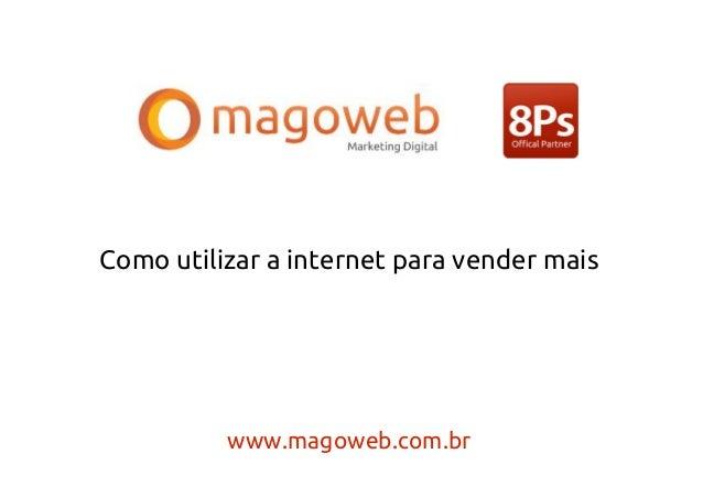 Como utilizar a internet para vender mais          www.magoweb.com.br