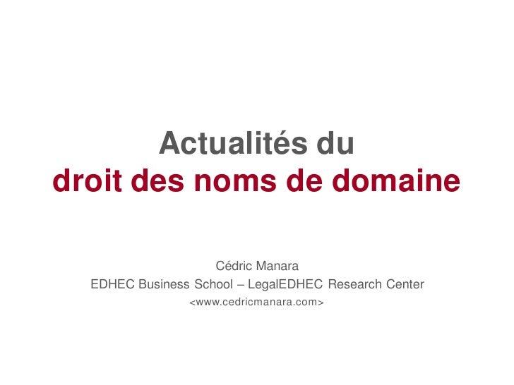 Actualités dudroit des noms de domaine                    Cédric Manara  EDHEC Business School – LegalEDHEC Research Cente...